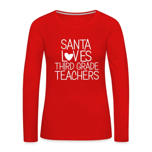Santa Loves Third Grade Teachers Christmas Tee - Women's Premium Long Sleeve T-Shirt