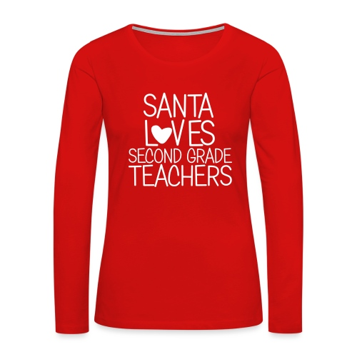 Santa Loves Second Grade Teachers Christmas Tee - Women's Premium Long Sleeve T-Shirt