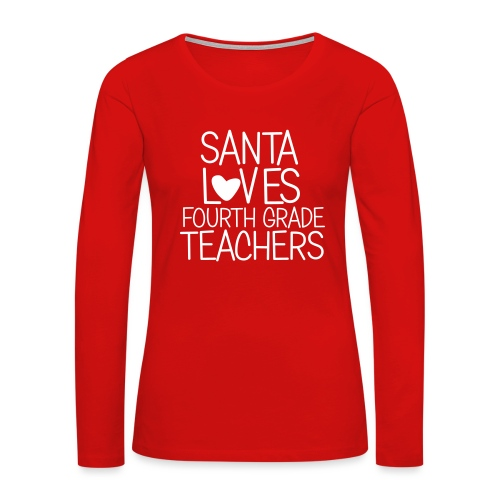 Santa Loves Fourth Grade Teachers Christmas Tee - Women's Premium Long Sleeve T-Shirt