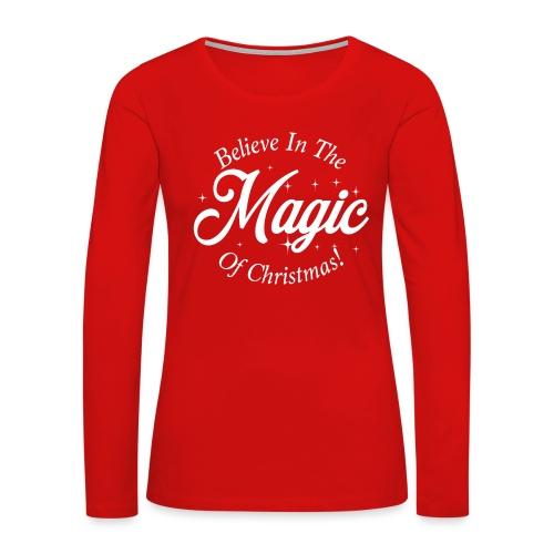 Believe In The Magic of Christmas Design! - Women's Premium Slim Fit Long Sleeve T-Shirt