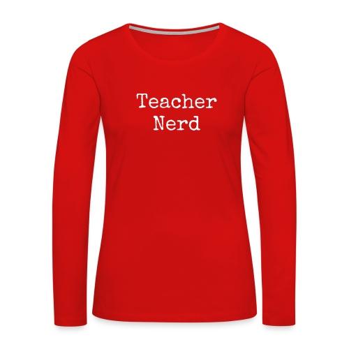 Teacher Nerd (white text) - Women's Premium Slim Fit Long Sleeve T-Shirt