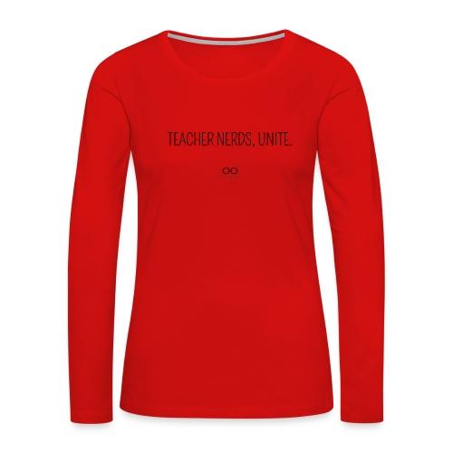 Teacher Nerds, Unite. (black text) - Women's Premium Slim Fit Long Sleeve T-Shirt