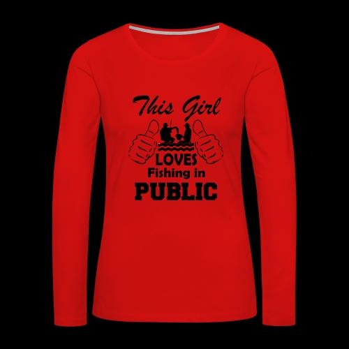 this girl loves fishing in public - Women's Premium Long Sleeve T-Shirt
