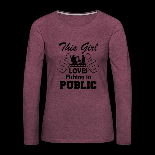 this girl loves fishing in public - Women's Premium Long Sleeve T-Shirt