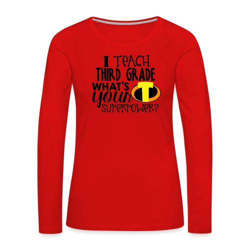 I Teach Third Grade What's Your Superpower Teacher - Women's Premium Slim Fit Long Sleeve T-Shirt