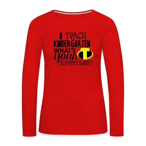I Teach Kindergarten What's Your Superpower - Women's Premium Slim Fit Long Sleeve T-Shirt