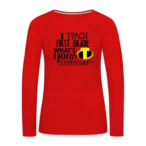 I Teach First Grade What's Your Superpower Teacher - Women's Premium Slim Fit Long Sleeve T-Shirt
