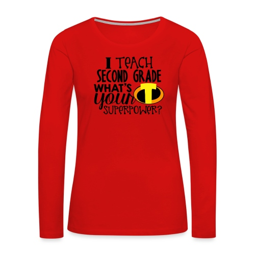 I Teach Second Grade What's Your Superpower - Women's Premium Slim Fit Long Sleeve T-Shirt