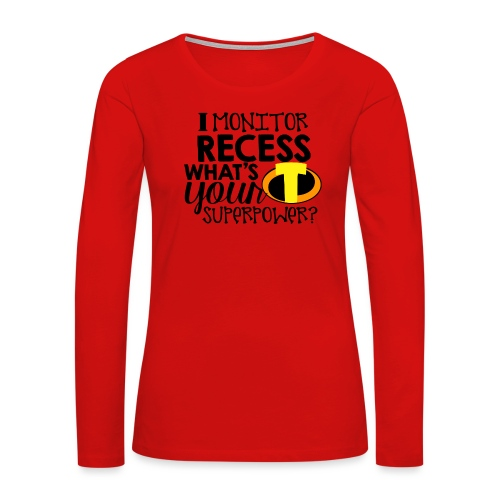 I Monitor Recess What's Your Superpower - Women's Premium Slim Fit Long Sleeve T-Shirt