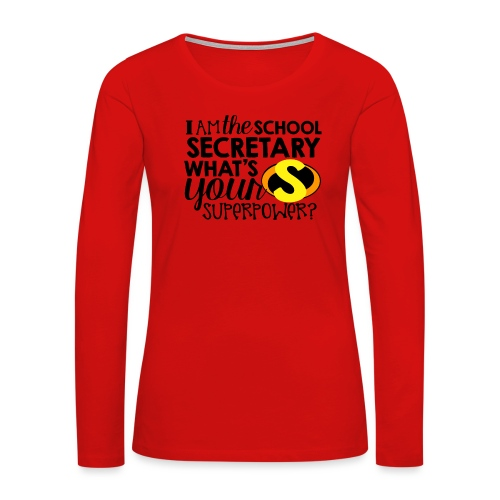 I'm the School Secretary What's Your Superpower - Women's Premium Slim Fit Long Sleeve T-Shirt