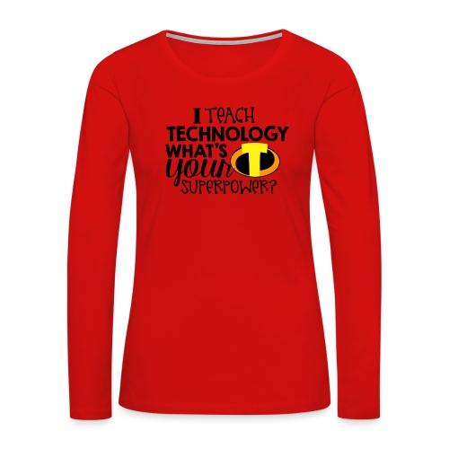 I Teach Technology What's Your Superpower Teacher - Women's Premium Slim Fit Long Sleeve T-Shirt