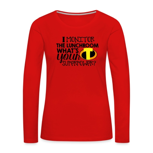 I Monitor the Lunchroom What's Your Superpower - Women's Premium Slim Fit Long Sleeve T-Shirt