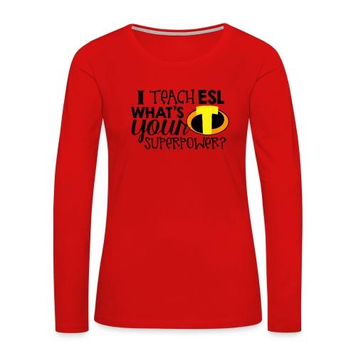 I Teach ESL What's Your Superpower Teacher - Women's Premium Slim Fit Long Sleeve T-Shirt