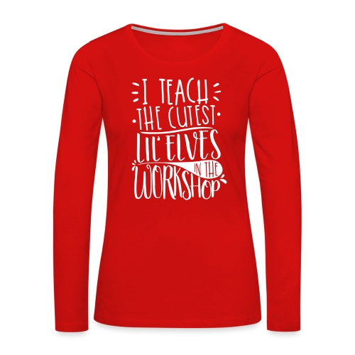 I Teach the Cutest Lil' Elves in the Workshop - Women's Premium Slim Fit Long Sleeve T-Shirt
