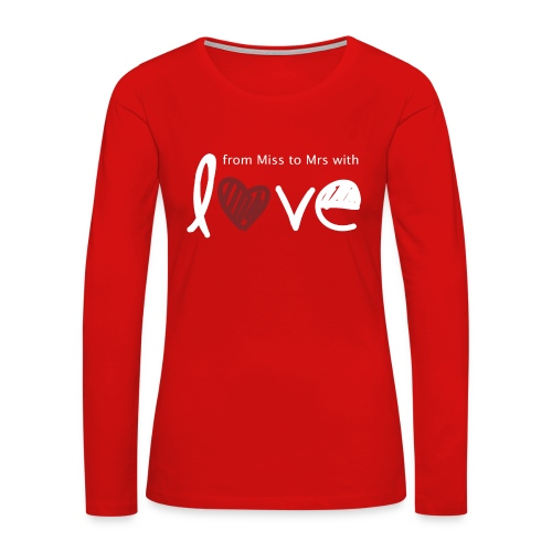 From Miss To Mrs - Women's Premium Long Sleeve T-Shirt