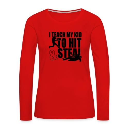 I Teach My Kid to Hit and Steal Baseball - Women's Premium Long Sleeve T-Shirt