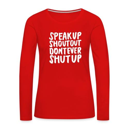 Speak Up Shout Out Dont Ever Shut Up - Women's Premium Long Sleeve T-Shirt