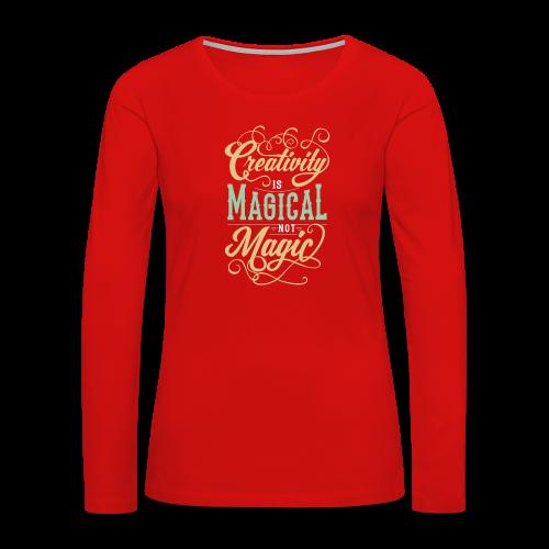 Creativity is Magical not Magic - Women's Premium Long Sleeve T-Shirt