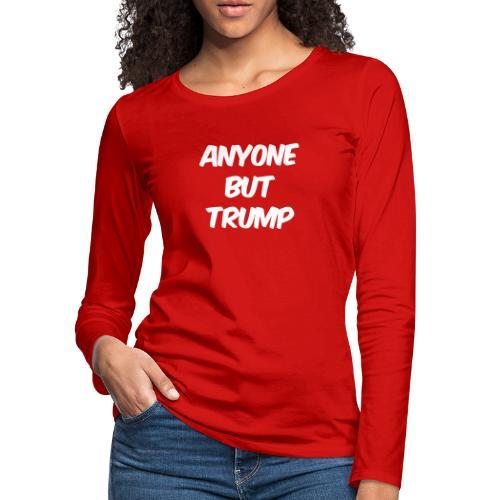 Anyone Besides Trump - Women's Premium Slim Fit Long Sleeve T-Shirt