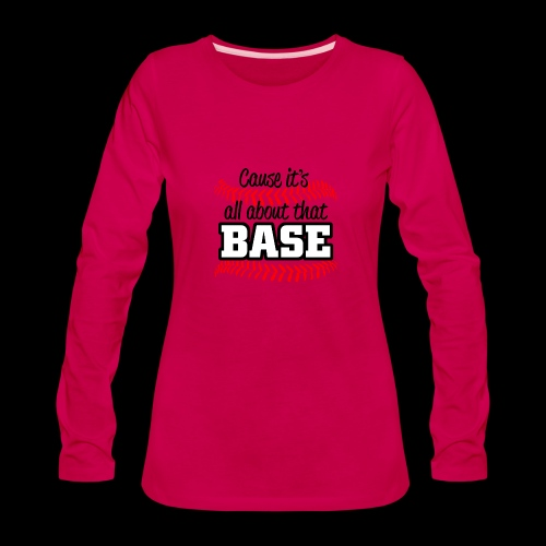 all about that base - Women's Premium Long Sleeve T-Shirt