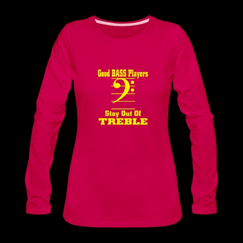 bass players stay out of treble - Women's Premium Long Sleeve T-Shirt