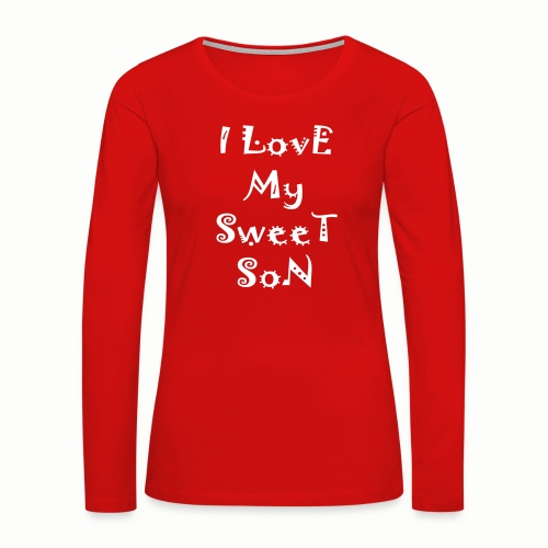 I love my sweet son - Women's Premium Long Sleeve T-Shirt