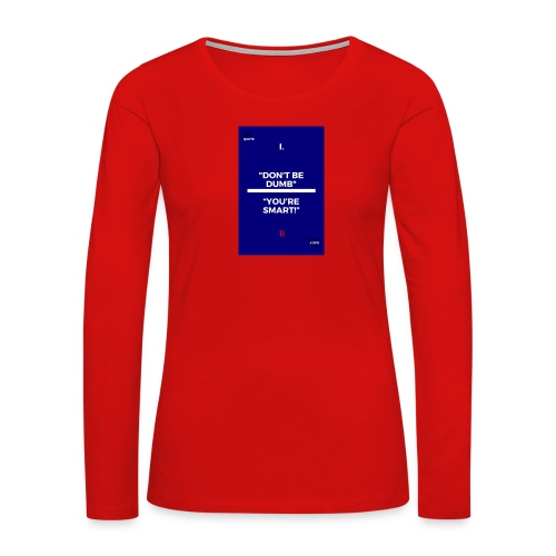-Don-t_be_dumb----You---re_smart---- - Women's Premium Long Sleeve T-Shirt