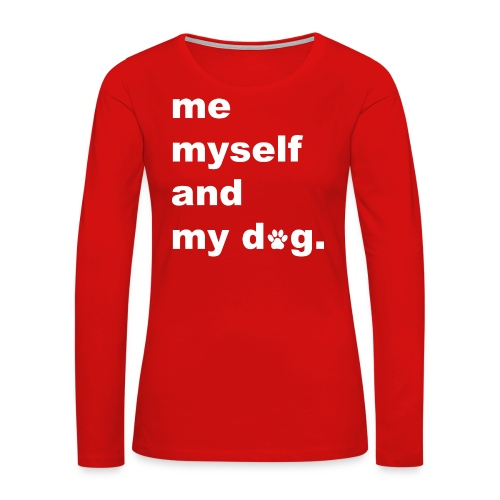 Me Myself And My Dog - Women's Premium Long Sleeve T-Shirt