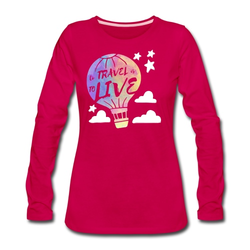 To Travel Is To Live - Women's Premium Long Sleeve T-Shirt