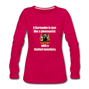 A Bartender is just like a pharmacist - Women's Premium Long Sleeve T-Shirt