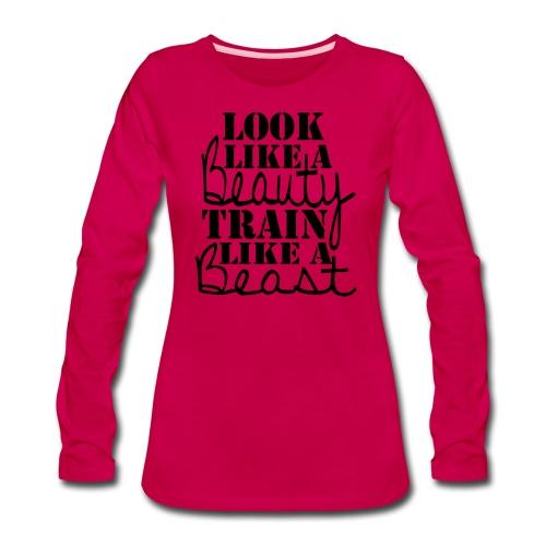 Look like a Beauty Train like a Beast - Women's Premium Slim Fit Long Sleeve T-Shirt
