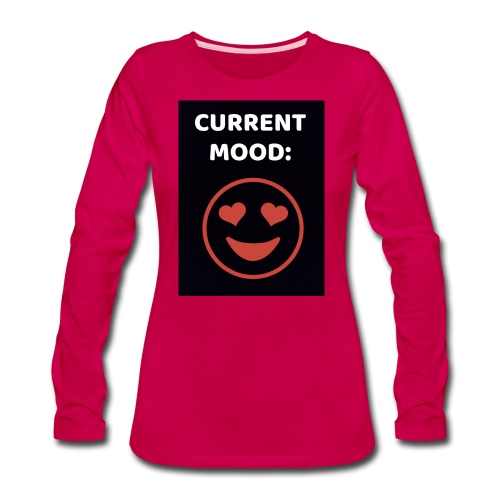 Love current mood by @lovesaccessories - Women's Premium Long Sleeve T-Shirt
