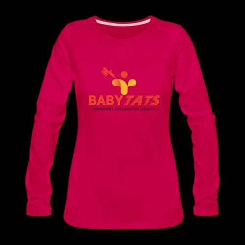 BABY TATS - TATTOOS FOR INFANTS! - Women's Premium Slim Fit Long Sleeve T-Shirt