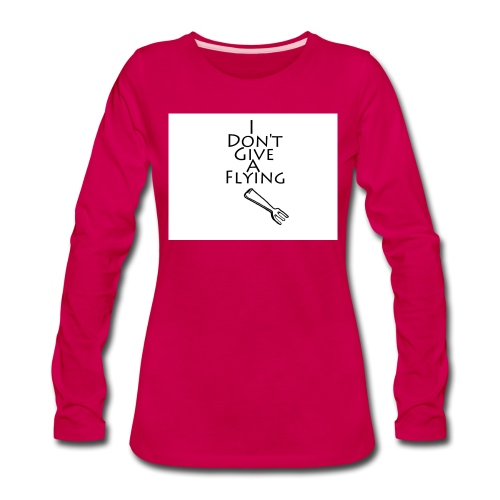 I Don't Give A Flying Fork - Women's Premium Long Sleeve T-Shirt