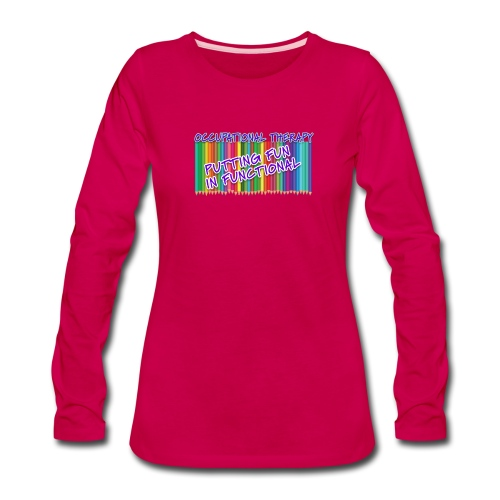 Occupational Therapy Putting the fun in functional - Women's Premium Long Sleeve T-Shirt