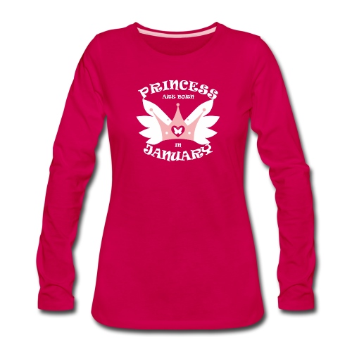 Princess Are Born In January - Women's Premium Long Sleeve T-Shirt