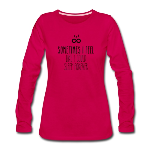 Sometimes I feel like I could sleep forever - Women's Premium Long Sleeve T-Shirt