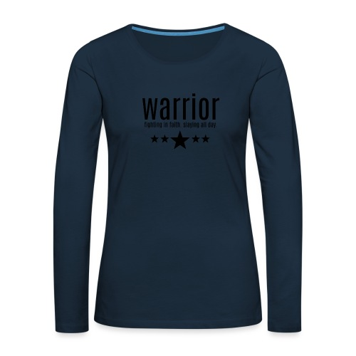 warrior fighting in faith slaying all day - Women's Premium Slim Fit Long Sleeve T-Shirt