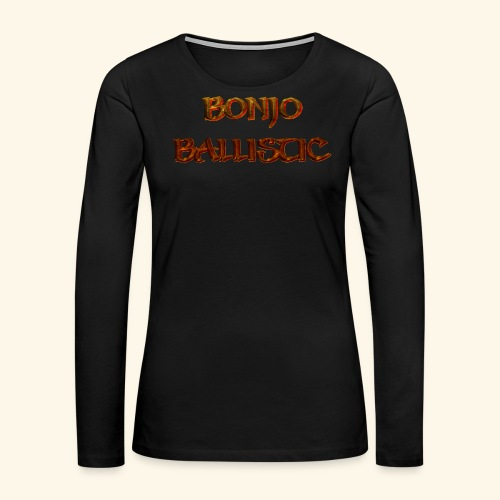 BonjoBallistic - Women's Premium Long Sleeve T-Shirt