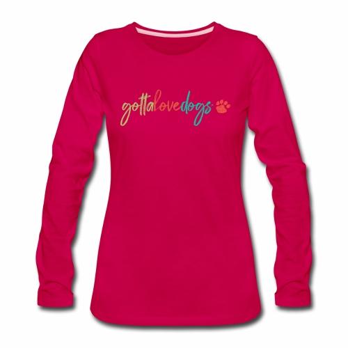 Gotta Love Dogs - Women's Premium Slim Fit Long Sleeve T-Shirt