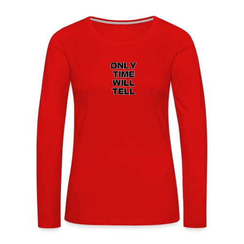 Only time will tell - Women's Premium Slim Fit Long Sleeve T-Shirt