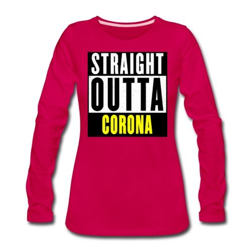 Straight Outta Corona - Women's Premium Slim Fit Long Sleeve T-Shirt