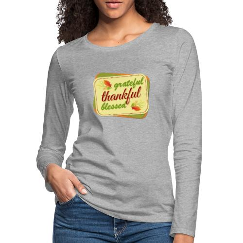 grateful thankful blessed - Women's Premium Long Sleeve T-Shirt