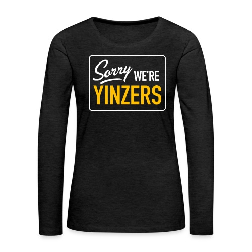 Sorry! We're Yinzers - Women's Premium Slim Fit Long Sleeve T-Shirt