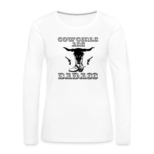 COWGIRLS ARE BADASS - Women's Premium Long Sleeve T-Shirt