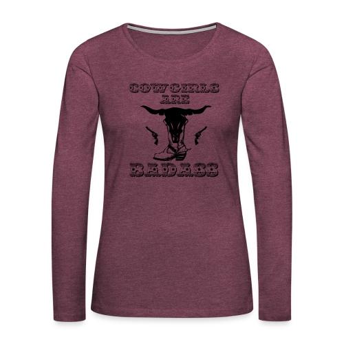 COWGIRLS ARE BADASS - Women's Premium Long Sleeve T-Shirt