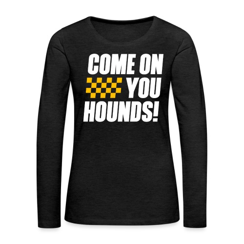 Come On You Hounds! - Women's Premium Slim Fit Long Sleeve T-Shirt