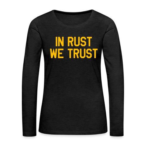 In Rust We Trust II - Women's Premium Long Sleeve T-Shirt