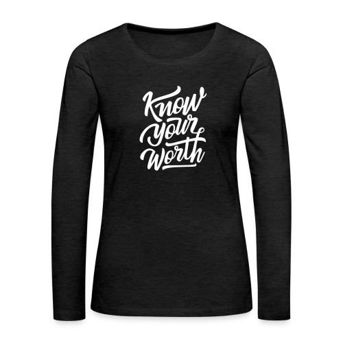 Know Your Worth - Women's Premium Long Sleeve T-Shirt