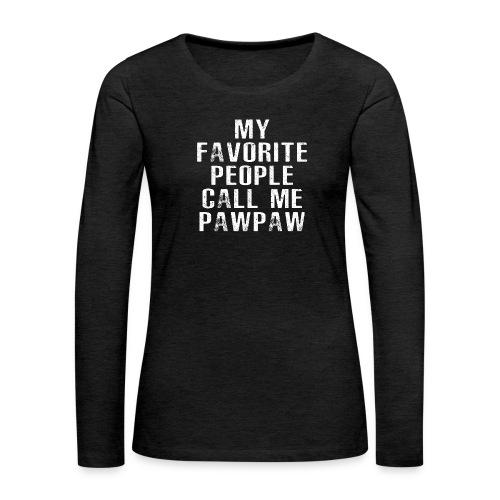 My Favorite People Called me PawPaw - Women's Premium Long Sleeve T-Shirt